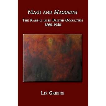 Magi and Maggidim The Kabbalah in British Occultism 18601940 by Greene & Liz