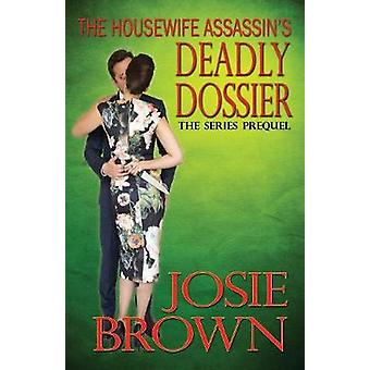 The Housewife Assassins Deadly Dossier by Brown & Josie
