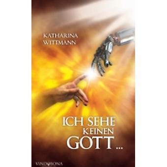 Ich Sehe Keinen Gott by Wittmann & Katharina