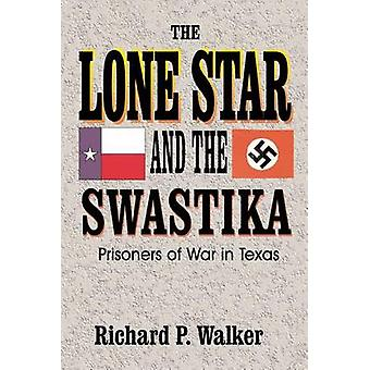 Lone Star and the Swastika Prisoners of War in Texas by Walker & Richard Paul