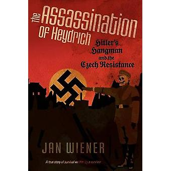 The Assassination of Heydrich Hitlers Hangman and the Czech Resistance by Wiener & Jan G.