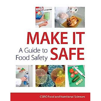 Make it Safe! - A Guide to Food Safety by CSIRO Food and Nutritional S