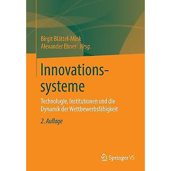Innovationssysteme Technologie Institutionen Und Die Dynamik Der Wettbewerbsfahigkeit von Birgit Bl ttel Mink & Herausgegeben von Alexander Ebner