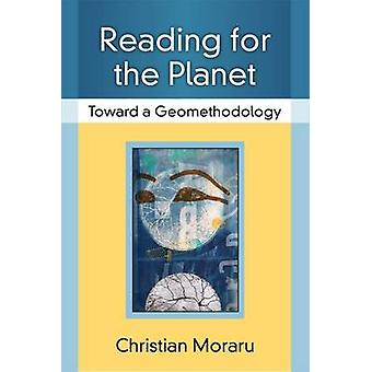 Reading for the Planet - Toward a Geomethodology by Christian Moraru -