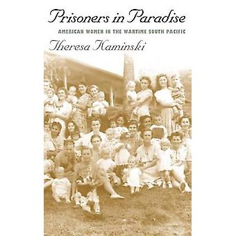 Prisoners in Paradise - American Women in the Wartime South Pacific by