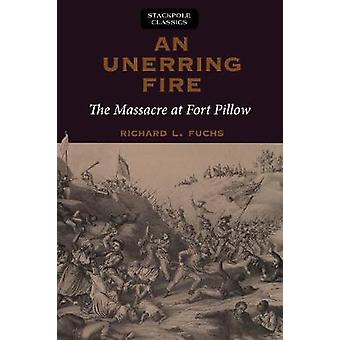 Unerring Fire - The Massacre at Fort Pillow by Richard Fuchs - 9780811