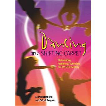 Dancing on a Shifting Carpet - Reinventing Traditional Schooling for t