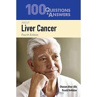 100 Questions  &  Answers About Liver Cancer by Ghassan K. Abou-A