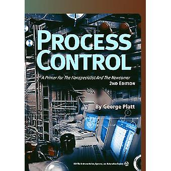 Process Control - A Primer for the Nonspecialist and the Newcomer (2nd