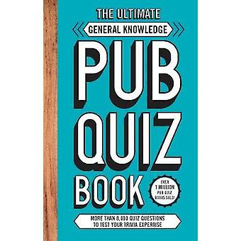 The Ultimate General Knowlege Pub Quiz Book - More than 8 -000 Quiz Qu