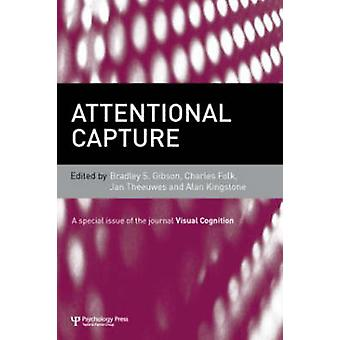 Attentional Capture - A Special Issue of Visual Cognition by Bradley S