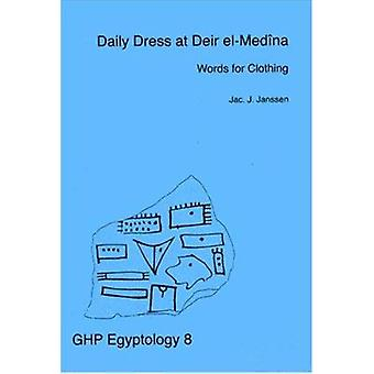 Daily Dress in Deir El-Medina - Words for Clothing by Jac J. Janssen