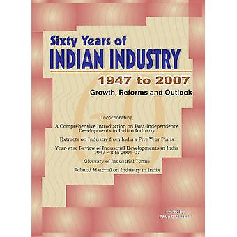 Sixty Years of Indian Industry - 1947 to 2007 - Growth - Reforms & Out
