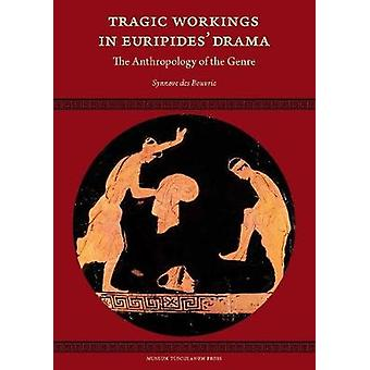 Tragic Workings in Euripides' Drama - The Anthropology of the Genre by