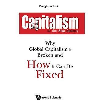 Capitalism In The 21st Century - Why Global Capitalism Is Broken And H