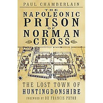 The Napoleonic Prison of Norman Cross - The Lost Town of Huntingdonshi