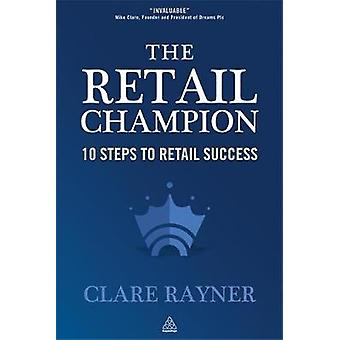 The Retail Champion  10 Steps to Retail Success by Clare Rayner