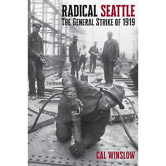 Radical Seattle  The General Strike of 1919 by Cal Winslow
