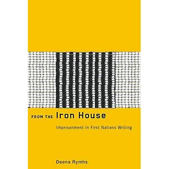 From the Iron House - Imprisonment in First Nations Writing door Deena R