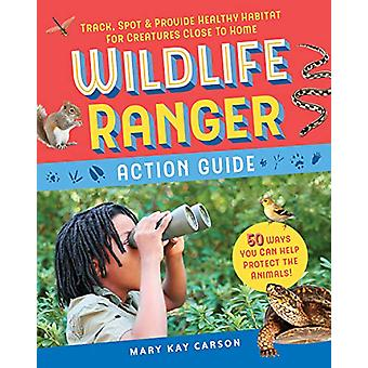 Wildlife Ranger Action Guide by Mary Kay Carson - 9781635861068 Book
