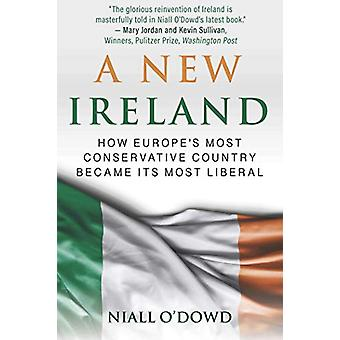 A New Ireland - How Europe's Most Conservative Country Became Its Most