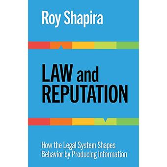 Law and Reputation  How the Legal System Shapes Behavior by Producing Information by Roy Shapira