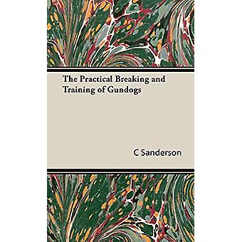 The Practical Breaking and Training of Gundogs by C - Mackay Sanderso