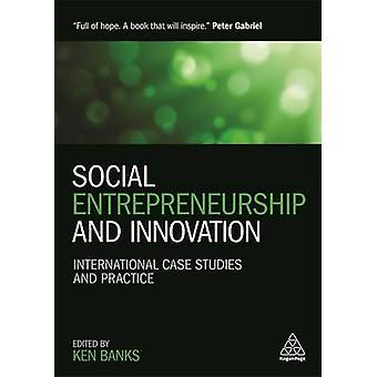 Social Entrepreneurship and Innovation International Case Studies and Practice by Banks & Ken