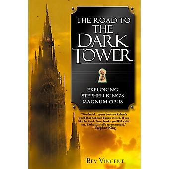 The Road to the Dark Tower  Exploring Stephen Kings Magnum Opus by Bev Vincent