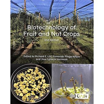 Biotechnology of Fruit and Nut Crops by Edited by Richard Litz & Edited by Fernando Pliego Alfaro & Edited by Professor Jose Ignacio Hormaza & Contributions by Stephen Adkins & Contributions by Nuria Alburquerque & Contributions by Maria Lu