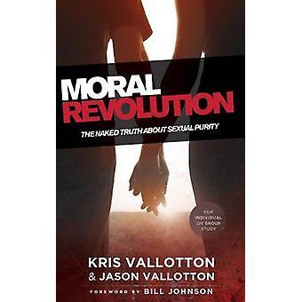 Moralische Revolution - die nackte Wahrheit über sexuelle Reinheit von Kris Vallott