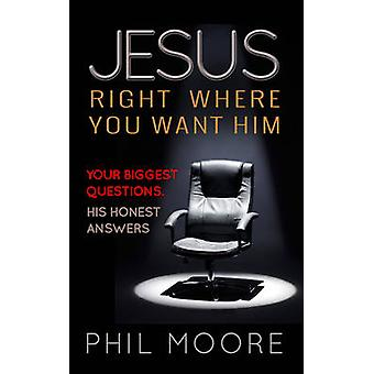 Jesus - Right Where You Want Him - Your Biggest Questions. His Honest