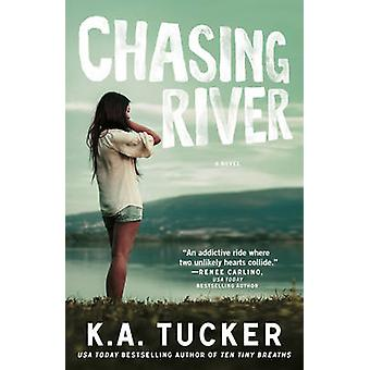 Chasing River - A Novel by K. A. Tucker - 9781476774237 Book