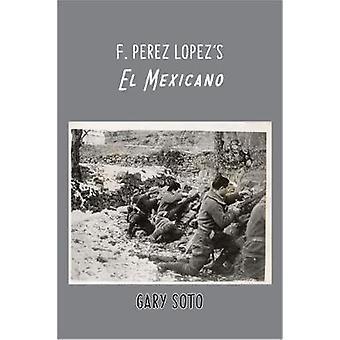 F. Perez Lopez's El Mexicano by Francisco Perez Lopez - 9781622881635