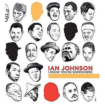 Ian Johnson I Know You're Somewhere