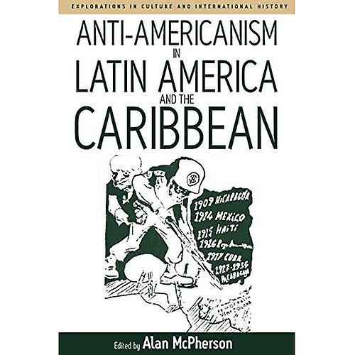 Anti-Americanism in Latin America and the Caribbean: v. 3 (Explorations in Culture and International History)
