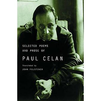 The Selected Poems and Prose of Paul Celan by Paul Celan - John Felst