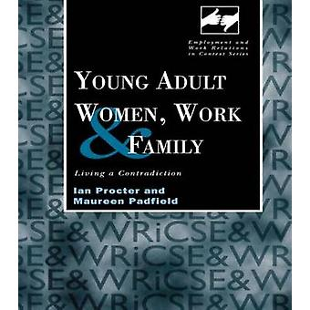 Young Adult Women Work and Family Living a Contradiction by Procter & Ian