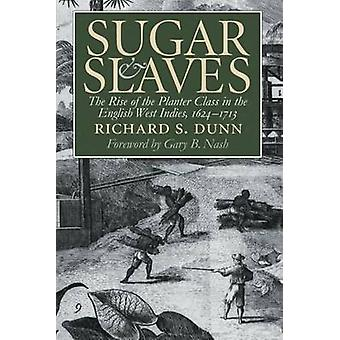 Sugar and Slaves The Rise of the Planter Class in the English West Indies 16241713 by Dunn & Richard S.