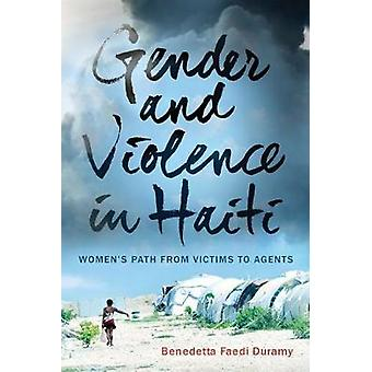 Gender and Violence in Haiti Womens Path from Victims to Agents by Duramy & Benedetta Faedi