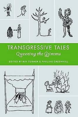 Transgressive Tales Queering the Grimms by Friedenthal & Andrew J