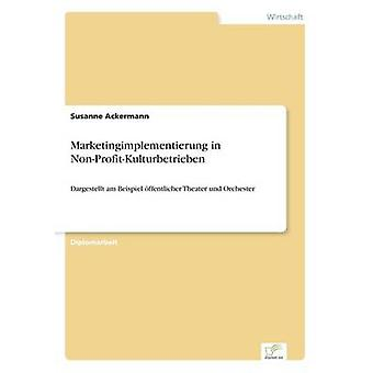Marketingimplementierung in NonProfitKulturbetrieben di Ackermann & Susanne