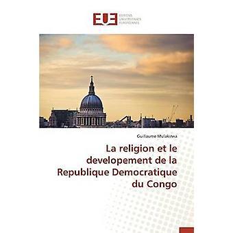 La religion et le developement de la republique democratique du congo by MULAKIRWAG