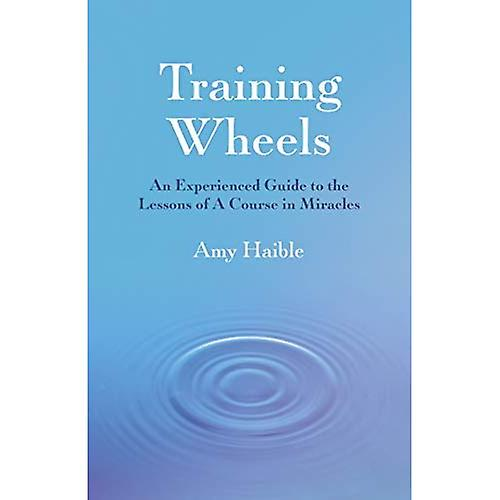 Training Wheels: An experienced guide to the lessons of A Course in Miracles