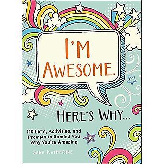 Olen mahtava. Here's Why...: 110 listat, aktiviteetit ja kehotteet muistuttamaan, miksi olet Amazing