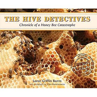 The Hive Detectives - Chronicle of a Honey Bee Catastrophe by Loree Gr