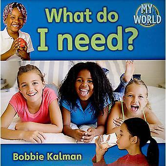 What Do I Need? by Bobbie Kalman - 9780778794806 Book