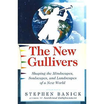 The New Gullivers - Shaping the Mindscapes - Soulscapes - and Landscap