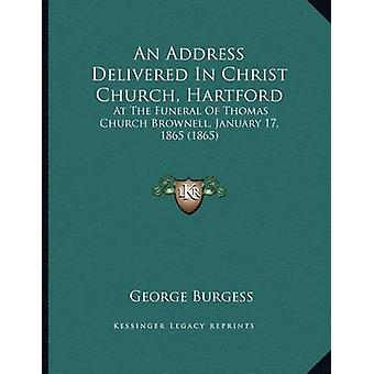 An Address Delivered in Christ Church - Hartford - At the Funeral of T