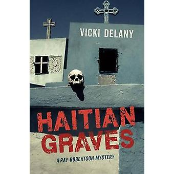 Haitian Graves - A Ray Robertson Mystery by Vicki Delany - 97814598089